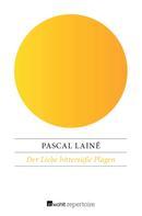 Pascal Lainé: Der Liebe bittersüße Plagen