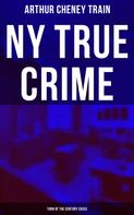 Arthur Cheney Train: NY True Crime: Turn of the Century Cases