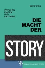 Die Macht der Story - Zwischen Fakten und Fiktionen
