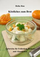 Heike Rau: Köstliches zum Brot - Aufstriche für Frühstück, Brunch und Abendessen ★★★★