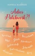 Sophia Hammer: Adios Patchwork?!