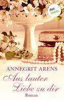 Annegrit Arens: Aus lauter Liebe zu dir ★★★