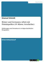 Römer und Germanen. Arbeit mit Primärquellen (10. Klasse, Geschichte) - Erfahrungen mit Fremdsein in weltgeschichtlicher Perspektive