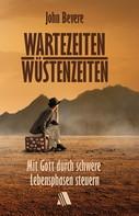 John Bevere: Wartezeiten, Wüstenzeiten