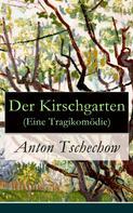 Anton Tschechow: Der Kirschgarten (Eine Tragikomödie)