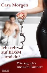 Ich steh auf BDSM ... und du? Band 1 - Wie sag ich´s meinem Partner?