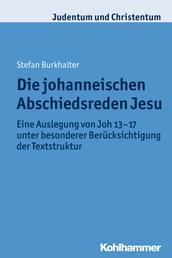 Die johanneischen Abschiedsreden Jesu - Eine Auslegung von Joh 13-17 unter besonderer Berücksichtigung der Textstruktur