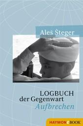 Logbuch der Gegenwart - Aufbrechen