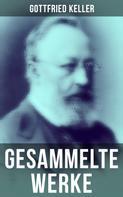 Gottfried Keller: Gesammelte Werke von Gottfried Keller