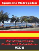 A.D. Astinus: Vigo - Der etwas andere Stadt- und Reiseführer - Mit Reise - Wörterbuch Deutsch-Spanisch