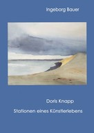 Ingeborg Bauer: Doris Knapp - Stationen eines Künstlerlebens