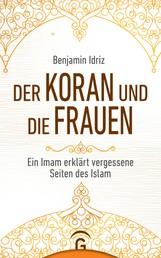 Der Koran und die Frauen - Ein Imam erklärt vergessene Seiten des Islam