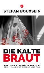 Die kalte Braut - Mordkommission Frankfurt: Der 4. Band mit Siebels und Till