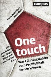 One touch - Was Führungskräfte vom Profifußball lernen können. Mit Einwürfen von Jürgen Klinsmann, Joachim Löw & Co.