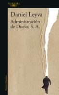 Daniel Leyva: Administración de Duelo, S. A.