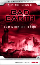 Bad Earth 18 - Science-Fiction-Serie - Endstation der Träume