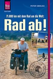 Rad ab! - 71.000 Kilometer mit dem Fahrrad um die Welt