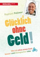 Raphael Fellmer: Glücklich ohne Geld! ★★