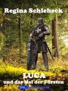 Regina Schleheck: Luca und das Mal der Fürsten
