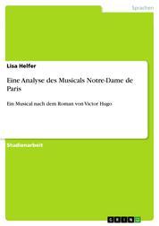 Eine Analyse des Musicals Notre-Dame de Paris - Ein Musical nach dem Roman von Victor Hugo