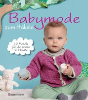 Babymode zum Häkeln - 40 Modelle für die ersten 12 Monate