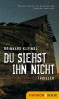 Reinhard Kleindl: Du siehst ihn nicht ★★