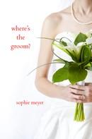 Sophie Meyer: Where's the Groom? ★
