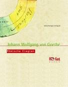 Johann Wolfgang von Goethe: Römische Elegien