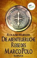 Roland Mueller: Die abenteuerliche Reise des Marco Polo ★★★★