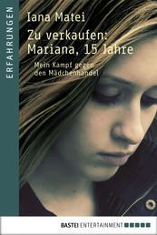 Zu verkaufen: Mariana, 15 Jahre - Mein Kampf gegen den Mädchenhandel