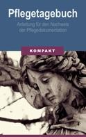 Angelika Schmid: Pflegetagebuch - Anleitung für den Nachweis der Pflegedokumentation
