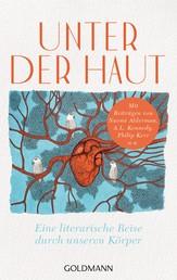 Unter der Haut - Eine literarische Reise durch unseren Körper - Mit Beiträgen von Naomi Alderman, A.L. Kennedy, Philip Kerr u.a.