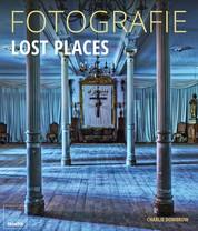 Fotografie Lost Places - Fotografische Abenteuer in verborgenen Welten.