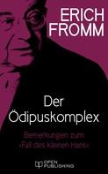 """Erich Fromm: Der Ödipuskomplex. Bemerkungen zum """"Fall des kleinen Hans"""""""