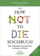 Michael Greger: Das HOW NOT TO DIE Kochbuch ★★★★