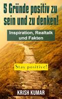 Krish Kumar: 5 Gründe positiv zu sein und zu denken!