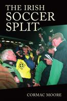 Cormac Moore: The Irish Soccer Split