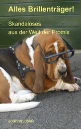Alles Brillenträger! - Skandalöses aus der Welt der Promis