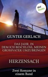 Herzensach & Das Jahr, in dem ich beschloss, meinen Großvater umzubringen - Zwei Romane in einem Band