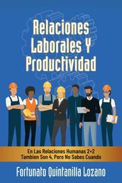 Relaciones Laborales Y Productividad - En Las Relaciones Humanas 2+2 Tambien Son 4, Pero No Sabes Cuando