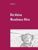 Maria Martin: Die kleine Wuselmaus Alina