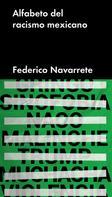 Federico Navarrete: Alfabeto del racismo mexicano
