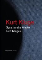 Kurt Kluge: Gesammelte Werke Kurt Kluges