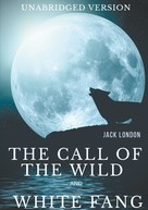 Jack London: The Call of the Wild and White Fang (Unabridged version)