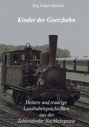Kinder der Goerzbahn - Heitere und traurige Lausbubengeschichten aus der Zehlendorfer Nachkriegszeit