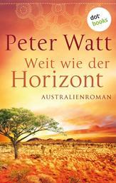 Weit wie der Horizont: Die große Australien-Saga - Band 1 - Roman