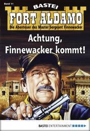 Fort Aldamo - Folge 011 - Achtung, Finnewacker kommt!
