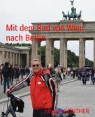 Johann GÜNTHER: Mit dem Rad von Wien nach Berlin