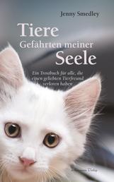 Tiere - Gefährten meiner Seele - Ein Trostbuch für alle, die einen geliebten Tierfreund verloren haben