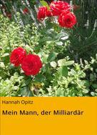 Hannah Opitz: Mein Mann, der Milliardär